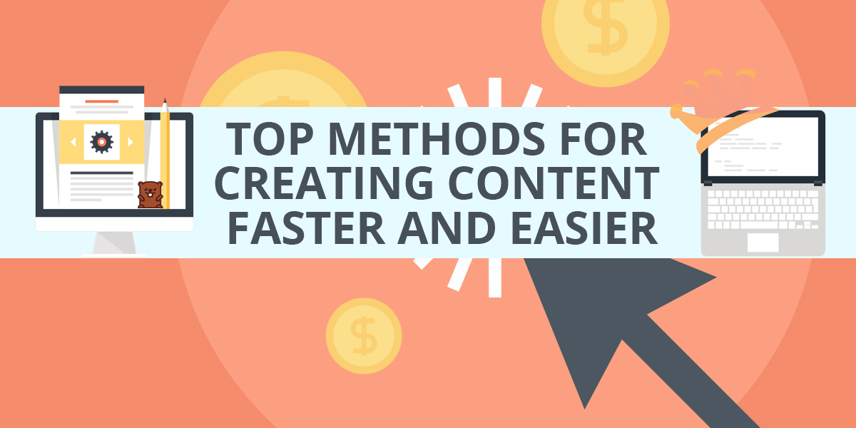 Top Methods For Creating Content Faster And Easier