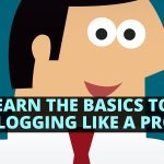 Learn The Basics To Blogging Like A Pro