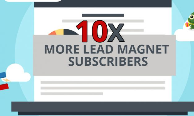 How to Get 10x More Subscribers From Your Lead Magnets