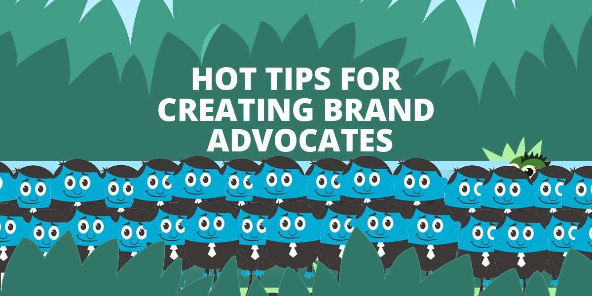 Hot Tips For Creating Brand Advocates