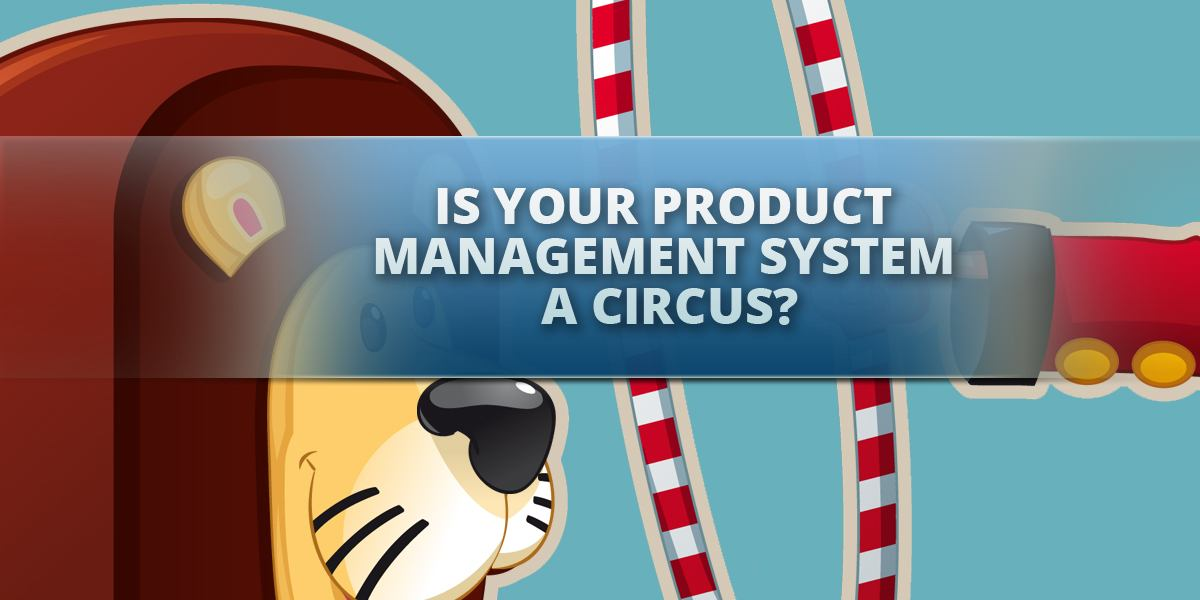 Is Your Product Management System a Circus?