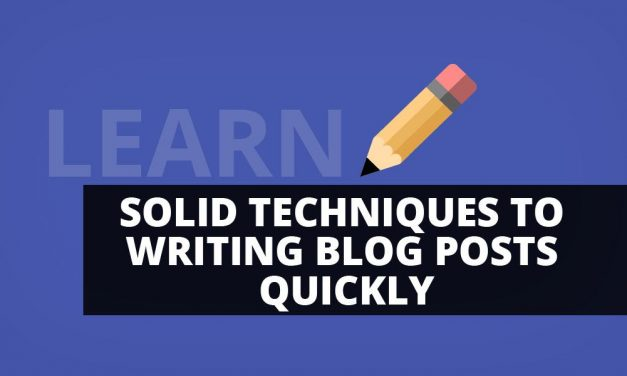 Solid Techniques To Writing Blog Posts Quickly