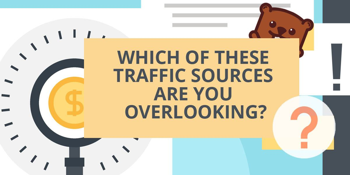 Which Of These Traffic Sources Are You Overlooking?