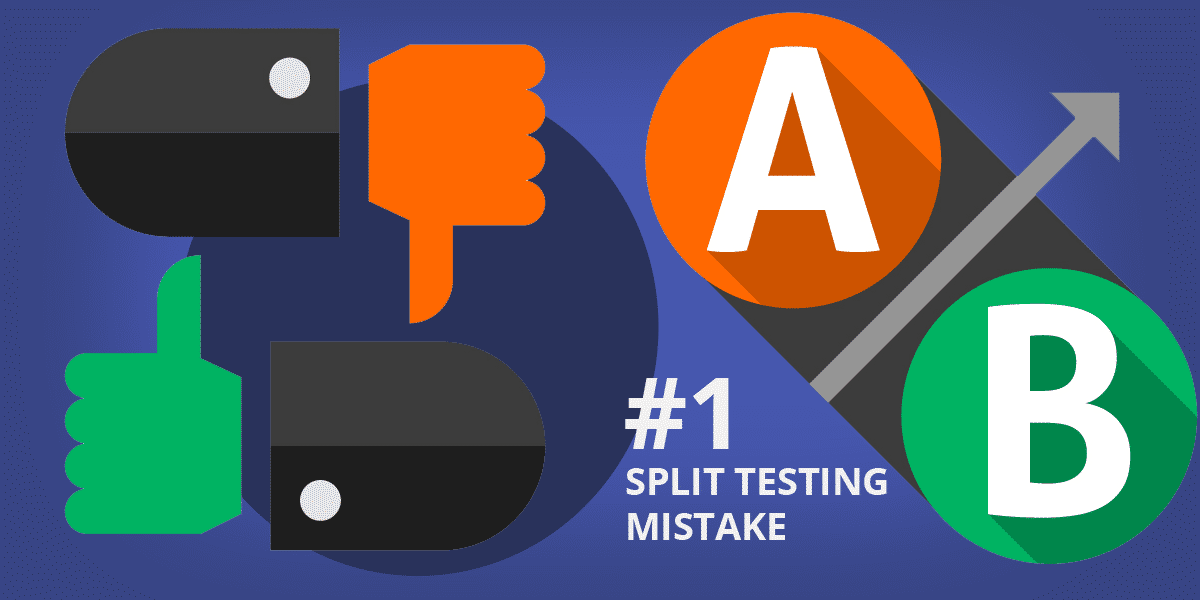 Do You Make This #1 Mistake Split Testing?