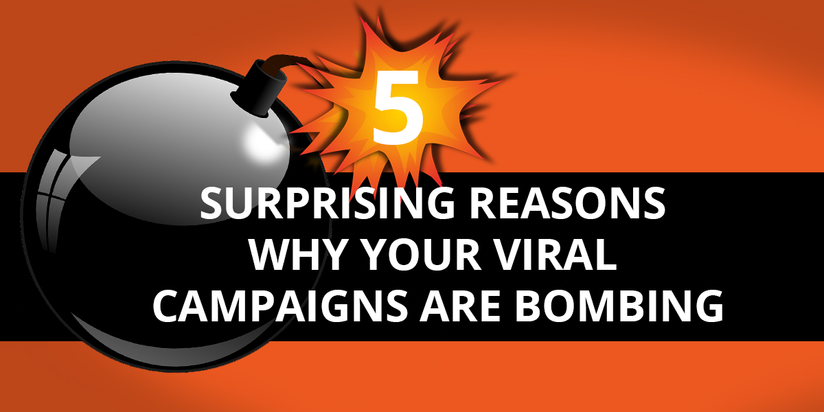 Five Surprising Reasons Why Your Viral Campaigns Are Bombing