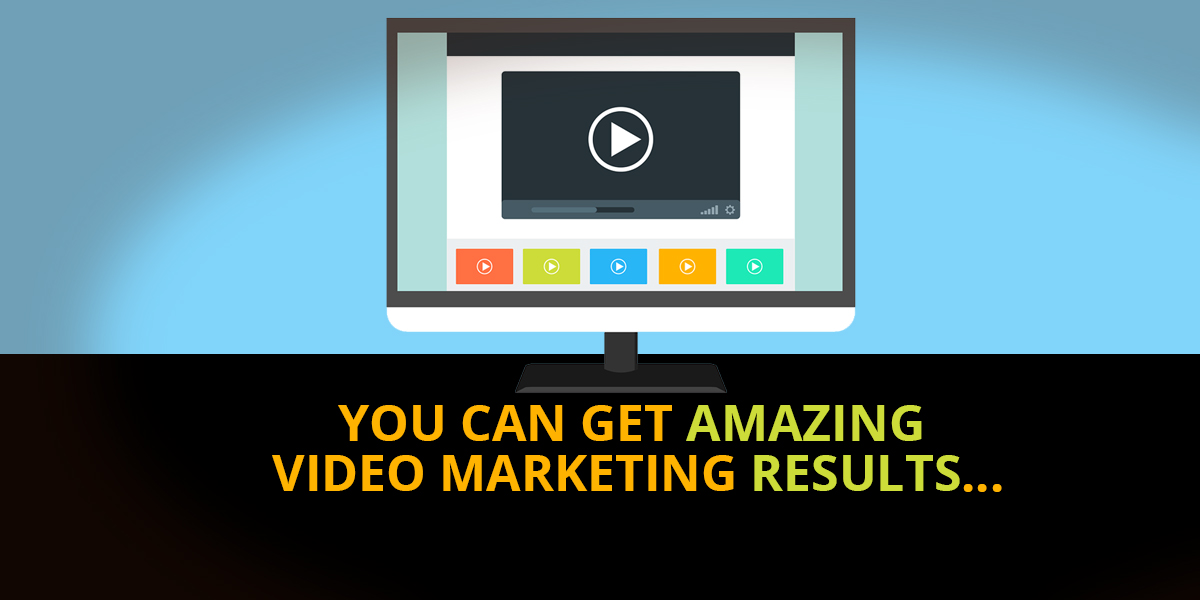 You CAN Get Amazing Video Marketing Results