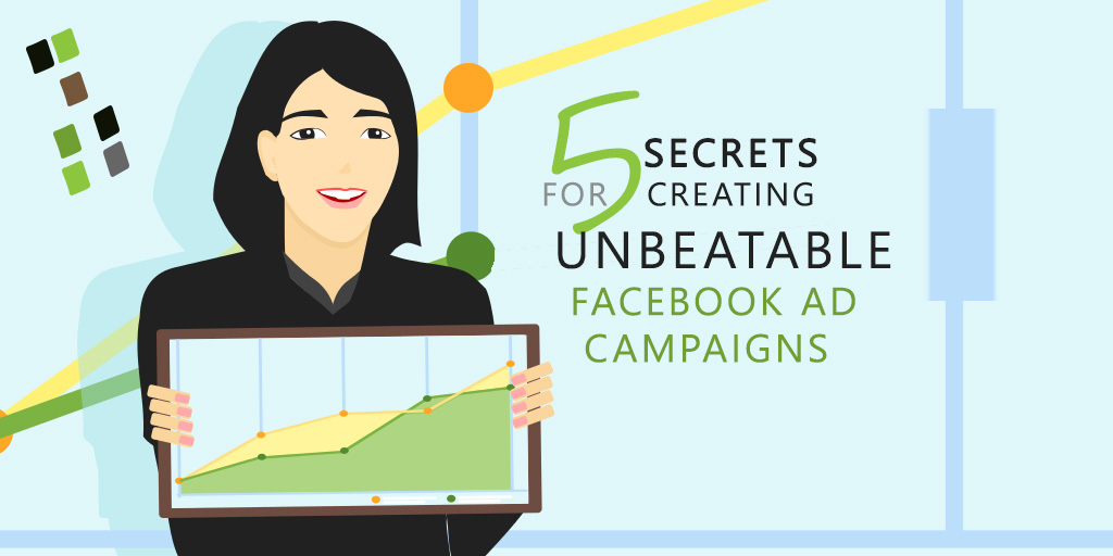 5 Secrets for Creating Unbeatable Facebook Ad Campaigns
