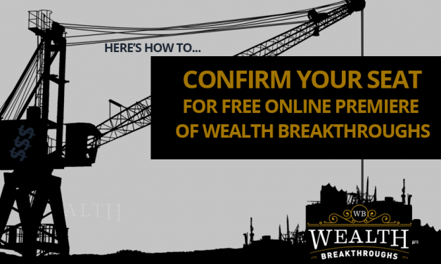 How You Can CONFIRM YOUR SEAT For FREE Online Premiere Of Wealth Breakthroughs