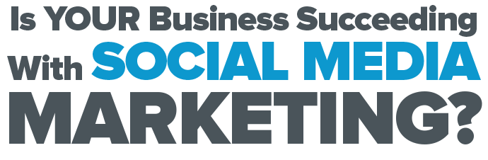 Is Your Business Succeeding With Social Media Marketing?
